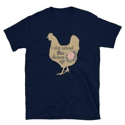 I Was Normal Three Chickens Ago Short-Sleeve Unisex T-Shirt