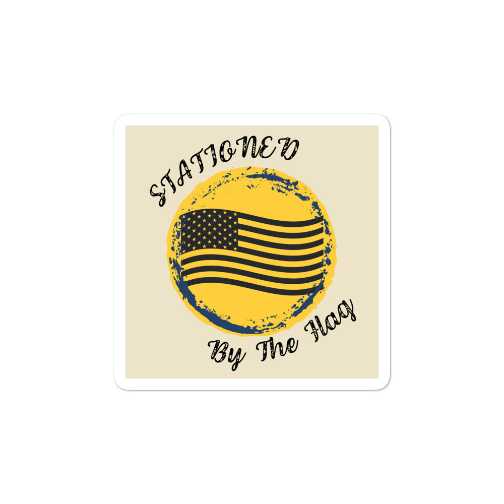 Stationed By The Flag Bubble-free stickers