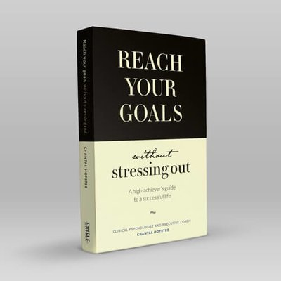 Book - REACH YOUR GOALS - Without Stressing Out, by Chantal Hofstee