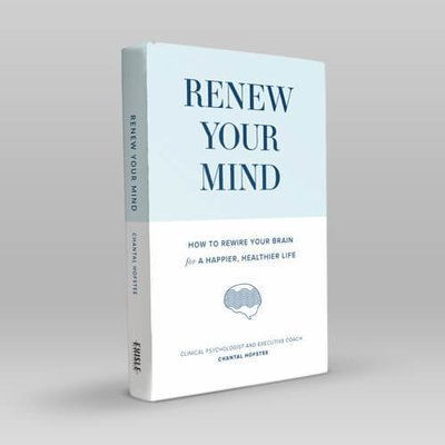 Book - RENEW YOUR MIND: How to rewire your brain for a happier, healthier life, by Chantal Hofstee