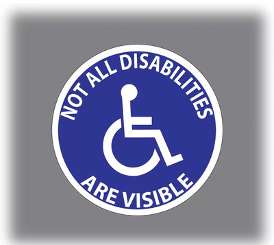 NOT ALL DISABILITIES ARE VISIBLE - CAR STICKER