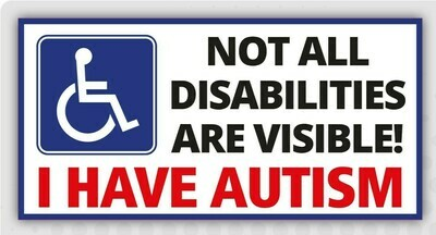 Not All Disabilities Are Visible - I Have Autism Car Sticker