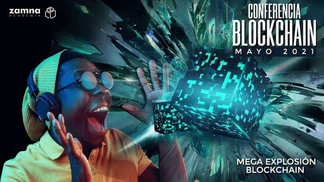 Conferencia Mayo 2021 - Mega Explosión Blockchain, Sábado 22.