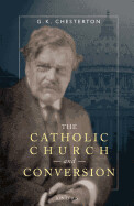 The Catholic Church and Conversion by G K Chesterton