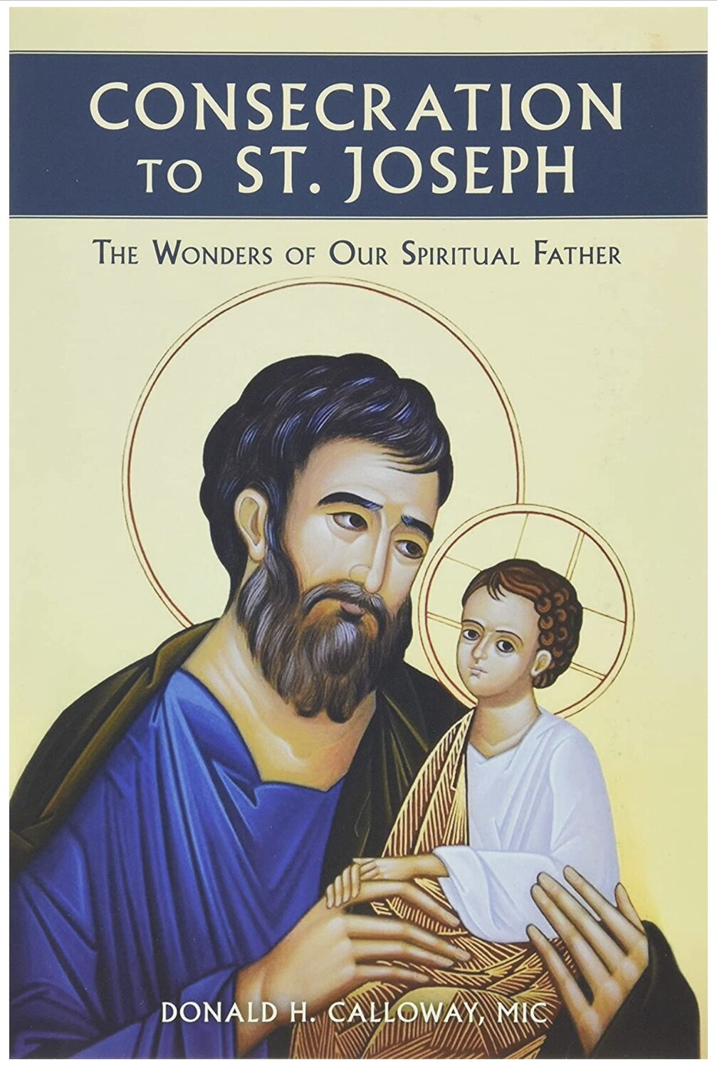 Consecration to St Joseph: The Wonders of our Spiritual Father by Donald H. Calloway