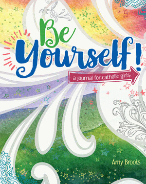 Be Yourself Journal for Catholic Girls by Amy Brooks