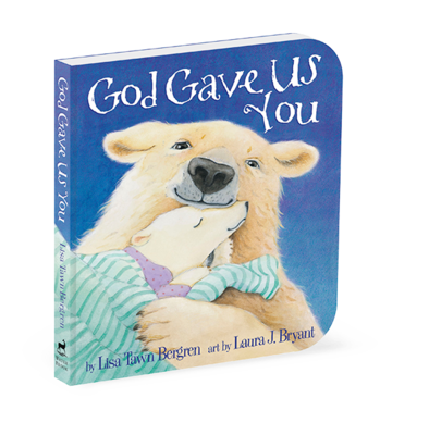 God Gave Us You - Board Book by Lisa Tawn Bergren