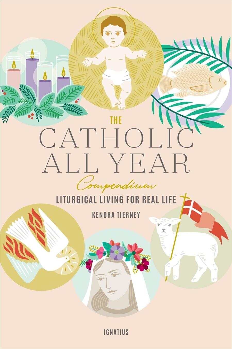 The Catholic All Year Compendium by Kendra Tierney