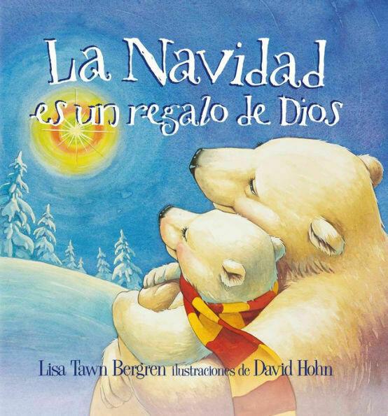 La Navidad es un regalo de Dios by Lisa Tawn Bergren