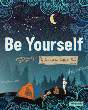 Be Yourself: Journal for Catholic Boys by Amy Brooks