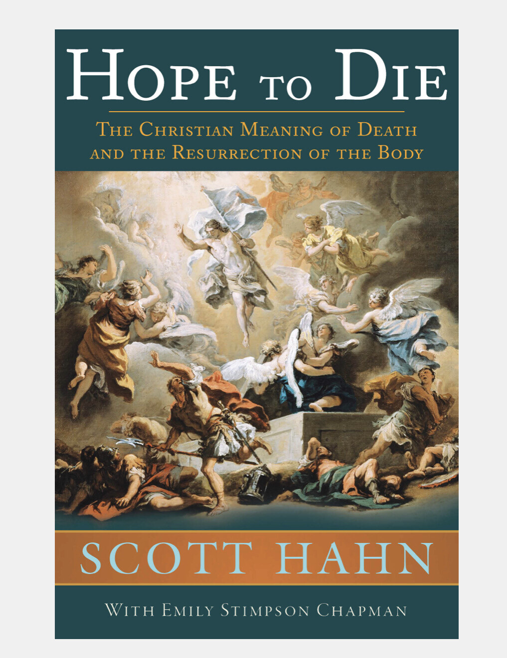 Hope to Die: The Christian Meaning of Death and the Resurrection of the Body by Scott Hahn Hardcover