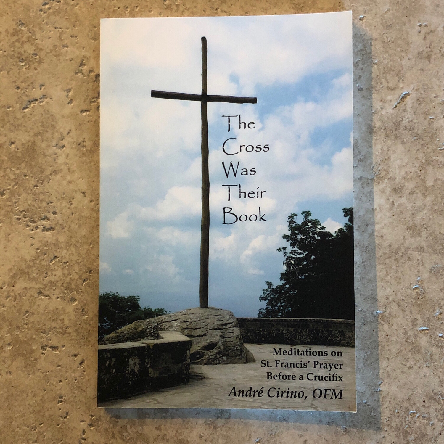 The Cross Was Their Book: Meditations on St Francis' Prayer Before a Crucifix by Andre Cirino, OFM