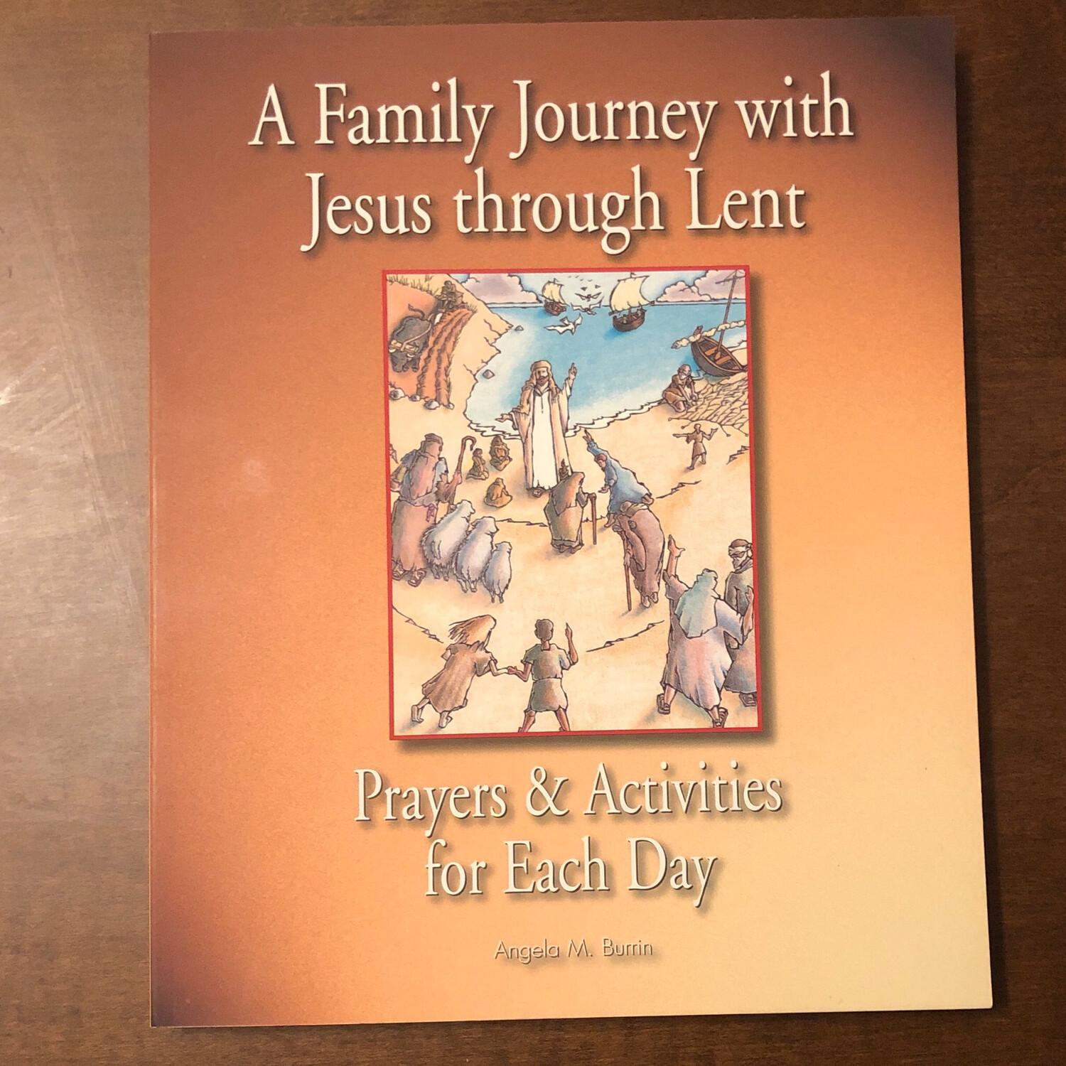 A Family Journey with Jesus through Lent: Prayers and Activities for Each Day by Angela M Burrin
