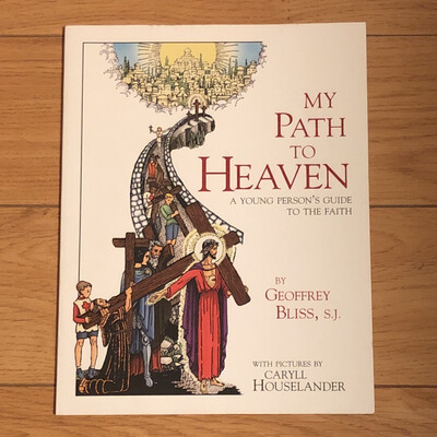 My Path to Heaven: A Young Person's Guide to Faith by Geoffrey Bliss, SJ