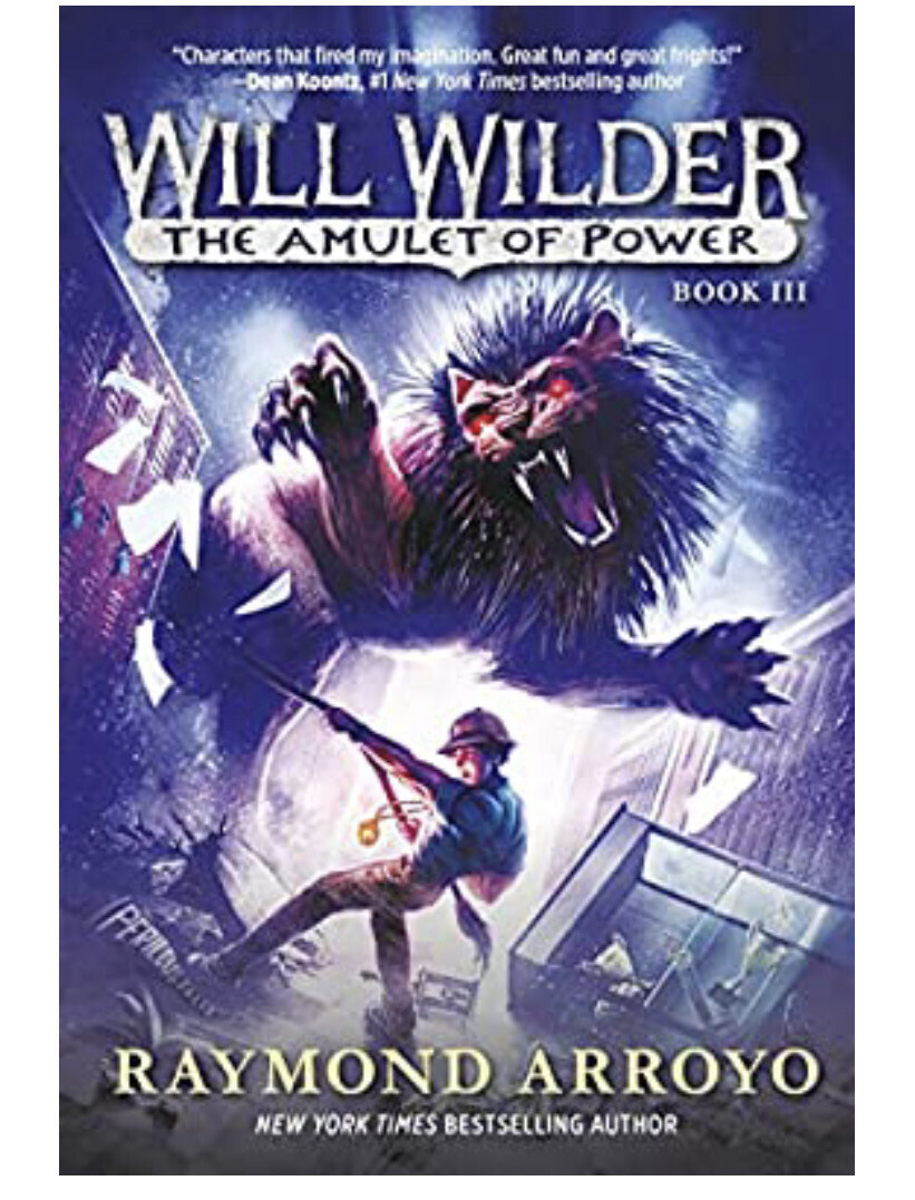 Will Wilder #3 The Amulet of Power by Raymond Arroyo