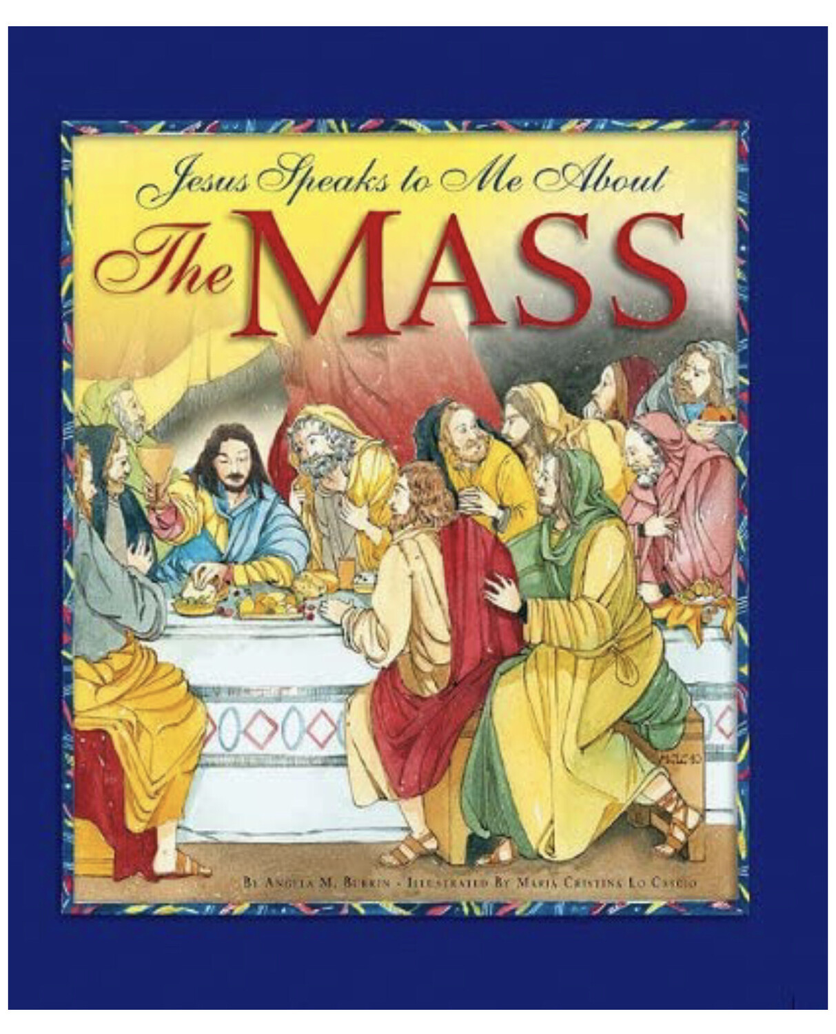Jesus Speaks to Me About the Mass By Angela M Burrin and Maria Cristina Lo Cascio