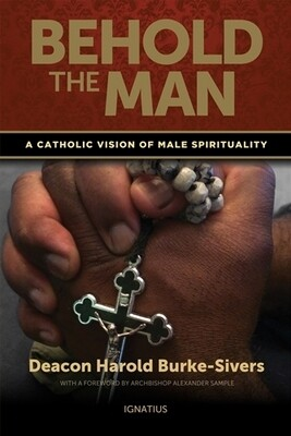 Behold the Man by Deacon Harold Burke-Sivers