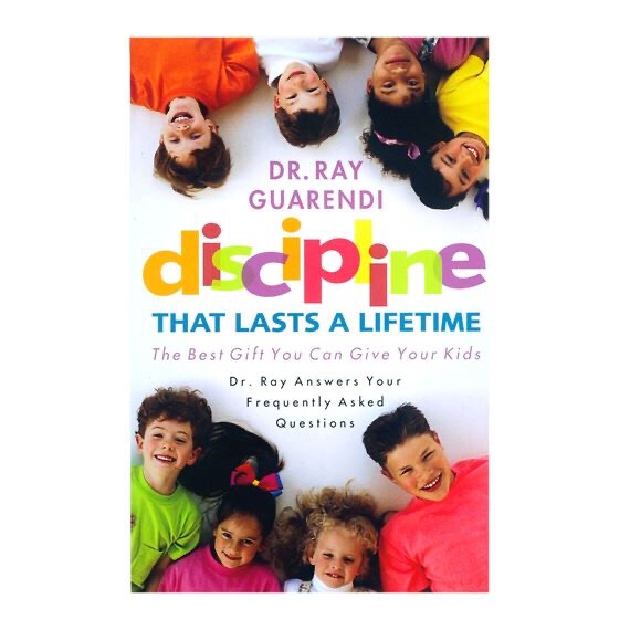 Discipline that Lasts a Lifetime by Ray Guarendi