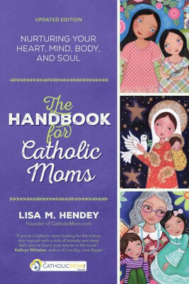 The Handbook for Catholic Moms by Lisa M Hendey