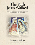 The Path Jesus Walked: Can You Find the Holy Spirit Keeping Watch on Each Page?
