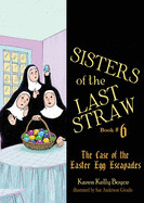 Sisters of the Last Straw: The Case of the Easter Egg Escapades ( Sisters of the Last Straw #6 )