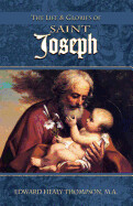 Life and Glories of St Joseph: Husband of Mary, Foster-Father of Jesus, and Patron of the Universal Church