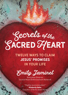 Secrets of the Sacred Heart: Twelve Ways to Claim Jesus' Promises in Your Life