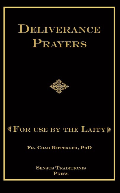Deliverance Prayers For Use by the Laity by Fr Chad Ripperger