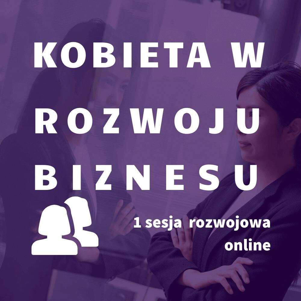 Kobieta w rozwoju Biznesu 1 sesja online, GTU 12