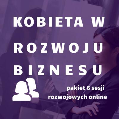 Kobieta w rozwoju biznesu pakiet 6 sesji online, GTU 12