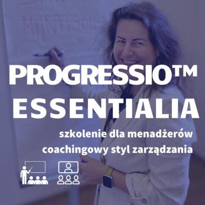 PROGRESSIO™ ESSENTIALIA coachingowy styl zarządzania