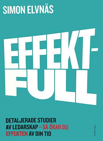 Effektfull – detaljerade studier av ledarskap – så ökar du effekten av din tid