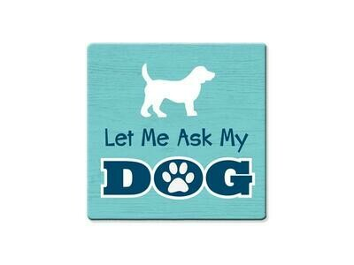 Absorbent Stone Coaster - Let Me Ask My Dog