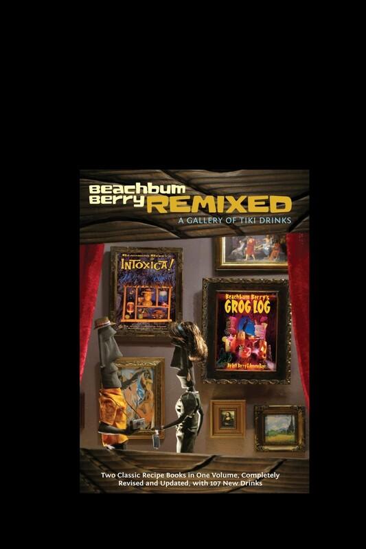 Beachbum Berry Remixed: A Gallery of Tiki Drinks
