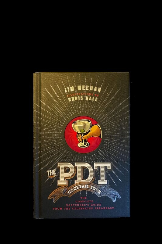 The PDT Cocktail Book. The Complete Bartender's Guide