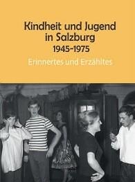 Kindheit und Jugend in Salzburg 1945-1975