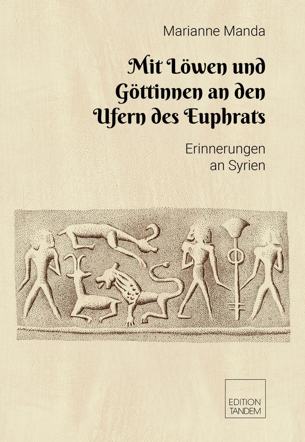 Mit Löwen und Göttinnen an den Ufern des Euphrat