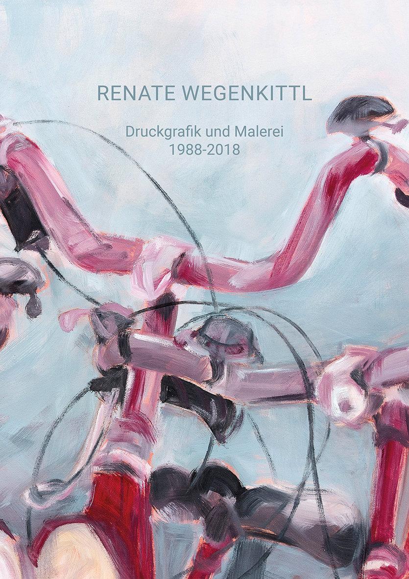 Renate Wegenkittl - Druckgrafik und Malerei 1988-2018