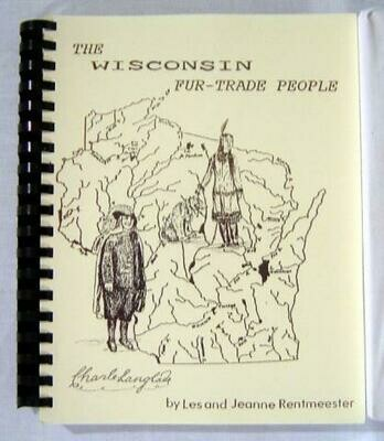Wisconsin Fur-Trade People by Jeanne & Lester Rentmeester
