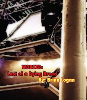 Worker: Last Of A Dying Breed - Brian Logan Autobiography