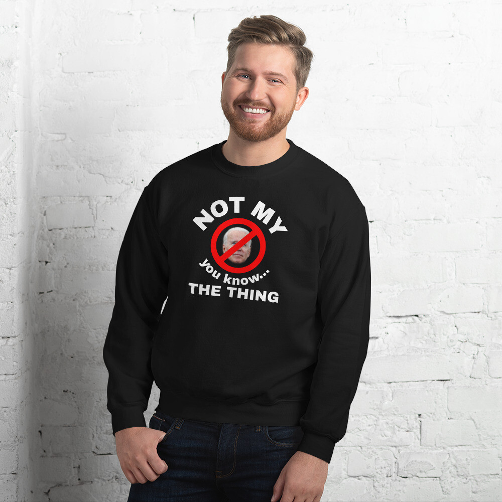 Not My....The Thing Sweatshirt