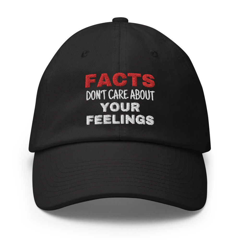Facts Don't Care about Your Feelings Cap
