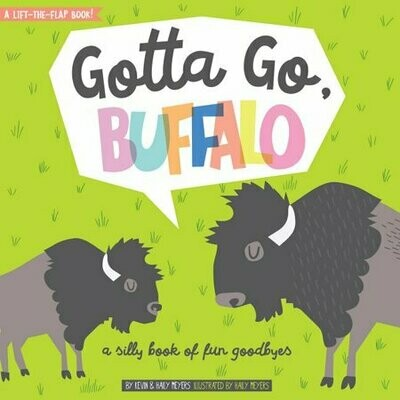 Gotta Go, Buffalo: A Silly Book of Fun Goodbyes