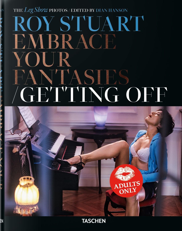 Roy Stuart: Getting Off, The Leg Show Photos, Embrace Your Fantasies
