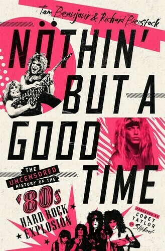 Beaujour, Tom- Nothin But a Good Time The Uncensored History of the 80s Hard Rock Explosion