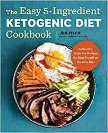 Fisch, Jen- Easy 5 Ingredient Ketogenic Diet Cookbook