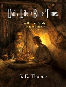 Daily Life in Bible Times: Small Group Study (Leader Guide)