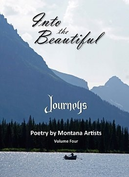 Into the Beautiful: Journeys (Poetry by Montana Artists, Vol. IV, 2018)