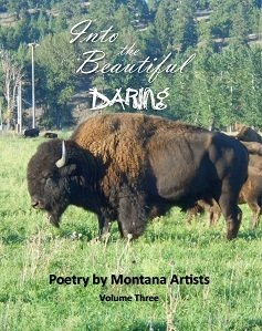 """""""Into the Beautiful: Daring"""" (Poetry by Montana Artists, Vol. III, 2017 )"""