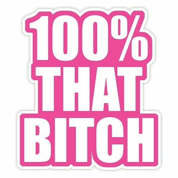 100% That Bitch Sticker